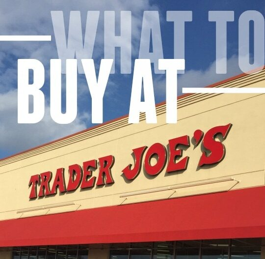 What to Buy at Trader Joe's! A fun list with all the favorites!