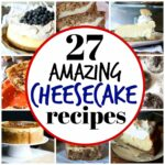 27 Cheesecake Recipes!